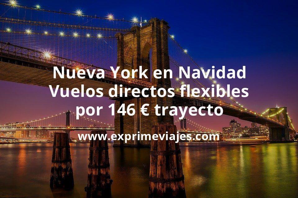 ¡Chollo! Nueva York en Navidad: Vuelos directos flexibles por 146euros trayecto