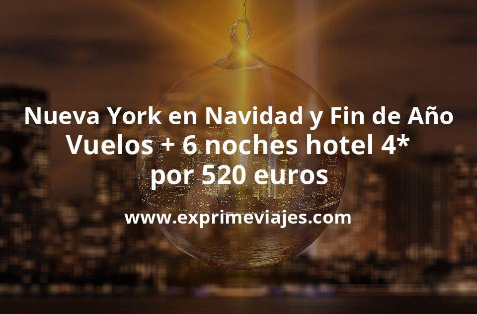 ¡Ofertón! Nueva York en Navidad y Nochevieja: Vuelos + 6 noches 4* por 520euros