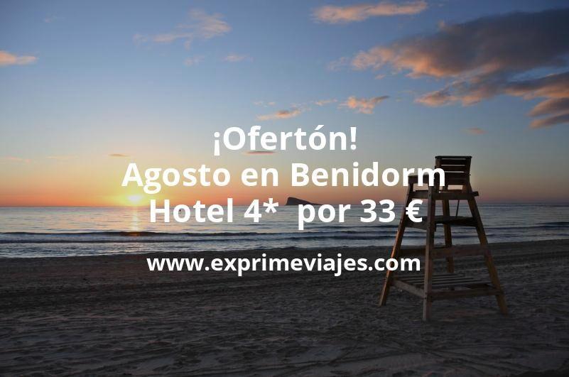 ¡Ofertón! Agosto en Benidorm: Hotel 4*  por 33€ p.p/noche
