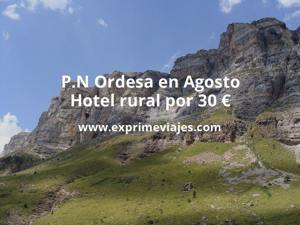 ¡Wow! P.N Ordesa en Agosto: Hotel rural por 30€ p.p/noche