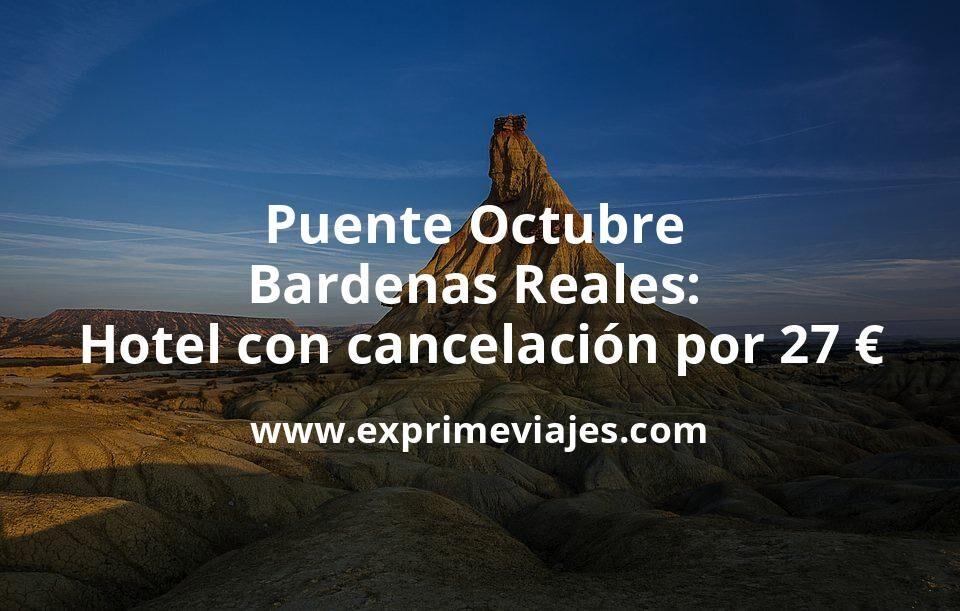 Puente Octubre Bardenas Reales: Hotel con cancelación por 27€ p.p/noche