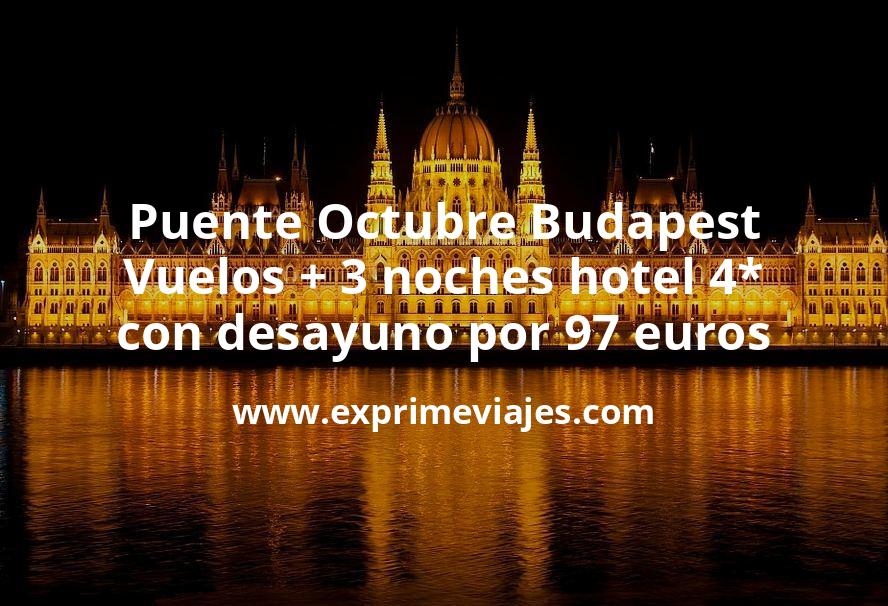 ¡Brutal! Puente Octubre Budapest: Vuelos + 3 noches hotel 4* con desayuno por 97euros