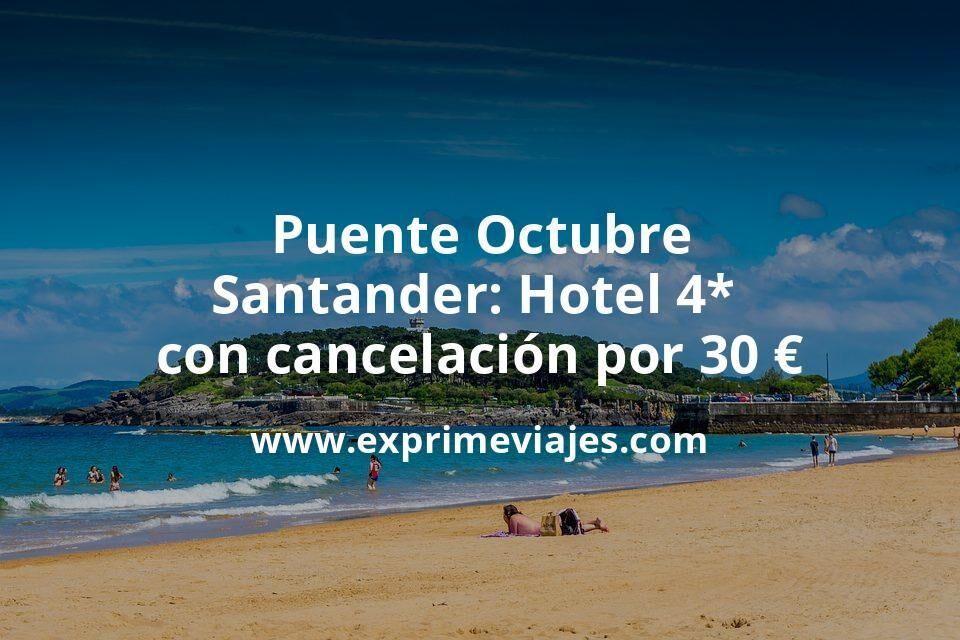 Puente Octubre Santander: Hotel 4* con cancelación por 30€ p.p/noche