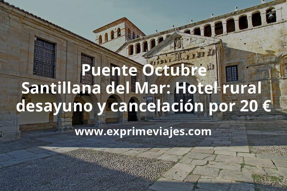 Puente Octubre Santillana del Mar: Hotel rural con desayuno y cancelación por 20€ p.p/noche