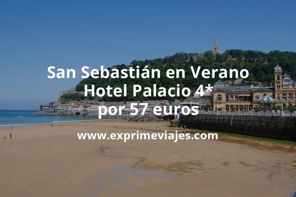 ¡Wow! San Sebastián en Verano: Hotel Palacio 4* por 57€ p.p/noche