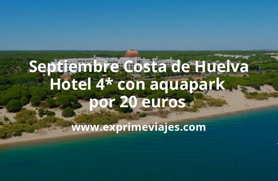 ¡Ganga! Costa de Huelva: Hotel 4* con aquapark por 20€ p.p/noche