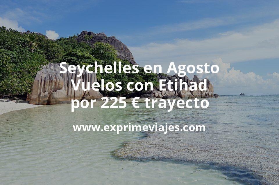 ¡Wow! Seychelles en Agosto: Vuelos con Etihad por 225euros trayecto