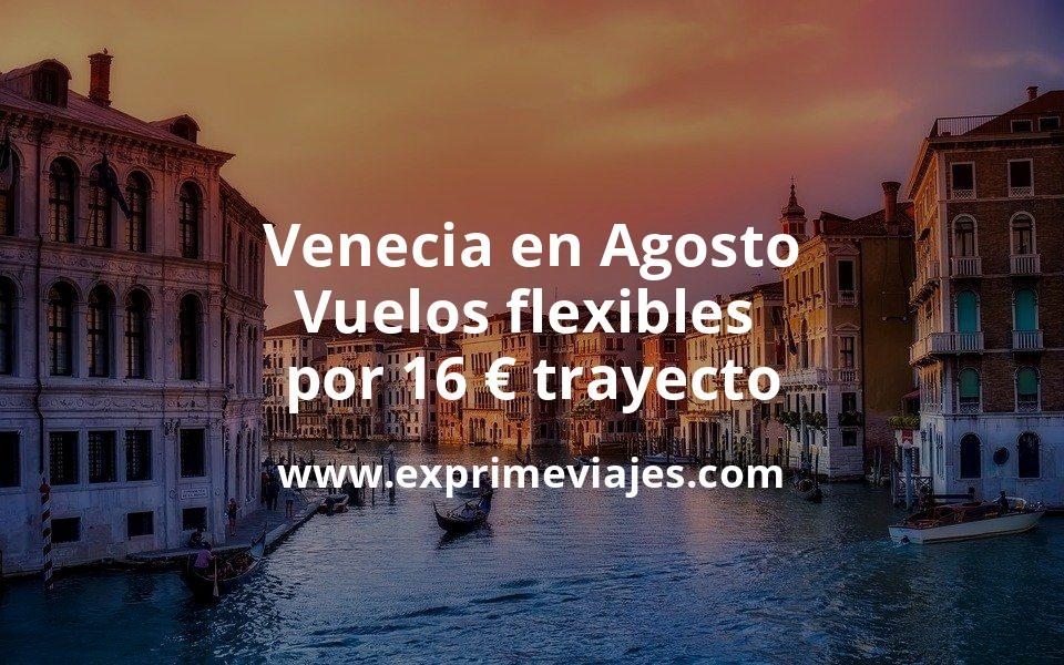 ¡Chollo! Venecia en Agosto: Vuelos flexibles por 16euros trayecto