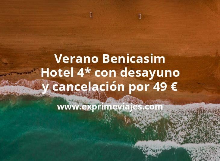 Verano Benicassim: Hotel 4* con desayuno y cancelación por 49€ p.p/noche