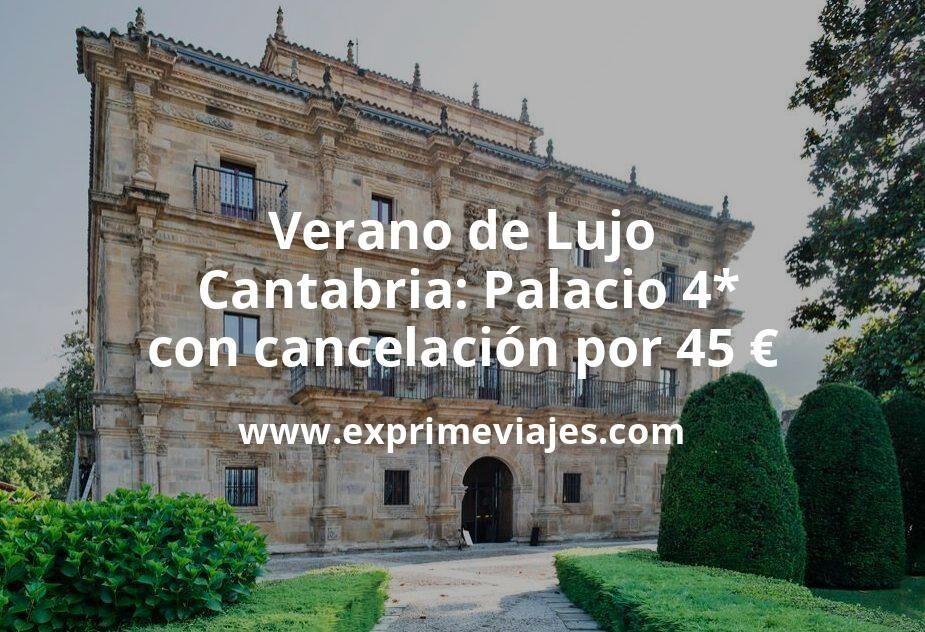 Verano de Lujo en Cantabria: Palacio 4* con cancelación por 45€ p.p/noche