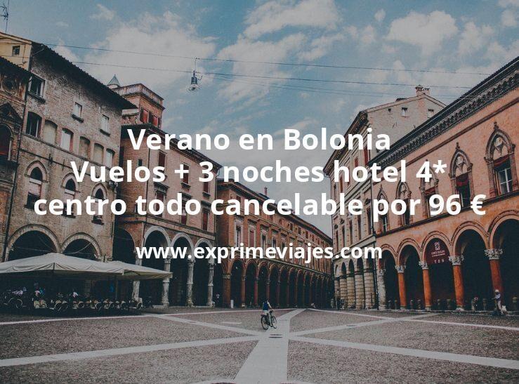 ¡Brutal! Verano en Bolonia: Vuelos + 3 noches hotel 4* centro todo cancelable por 96euros
