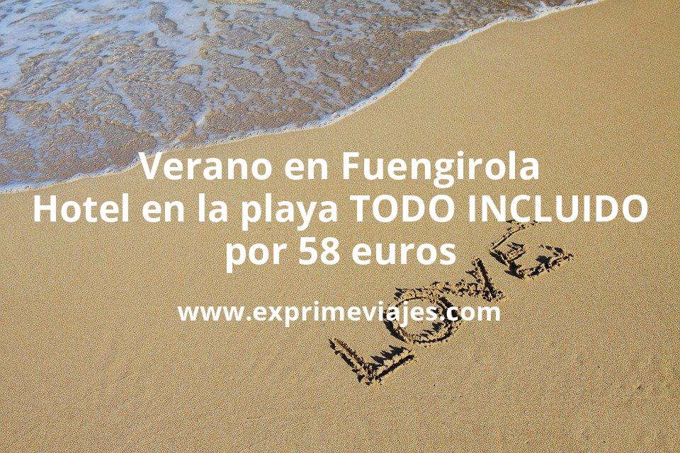 ¡Wow! Verano en Fuengirola: Hotel en la playa TODO INCLUIDO por 58€ p.p/noche