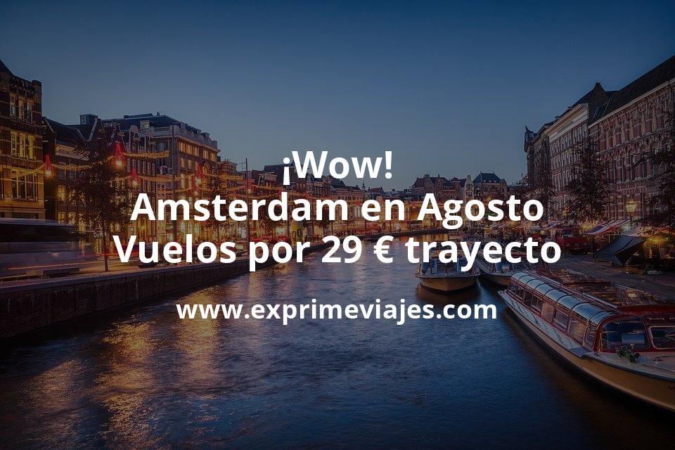 ¡Wow! Amsterdam en Agosto: Vuelos por 29€ trayecto