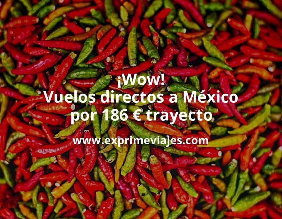 ¡Wow! Vuelos directos a México por 186euros trayecto