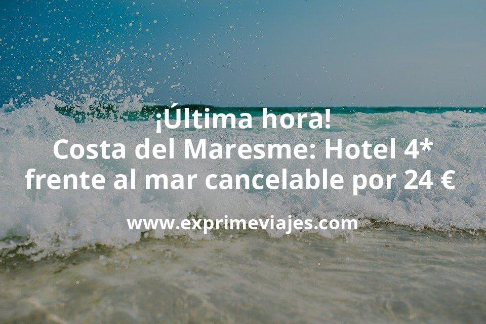 ¡Última hora! Costa del Maresme: Hotel 4* frente al mar con cancelación por 24€ p.p/noche