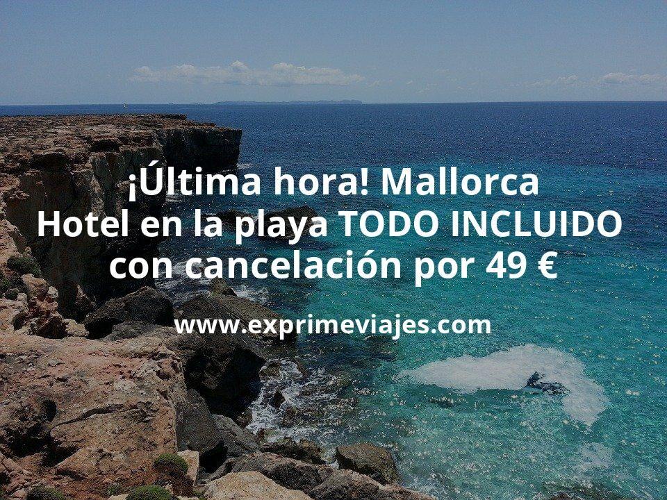 ¡Última hora! Mallorca: Hotel en la playa TODO INCLUIDO con cancelación por 49€ p.p/noche