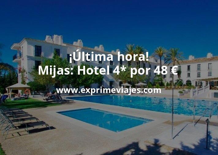 ¡Última hora! Mijas: Hotel 4* por 48€ p.p/noche