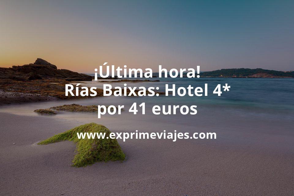 ¡Última hora! Rías Baixas: Hotel 4* por 41€ p.p/noche