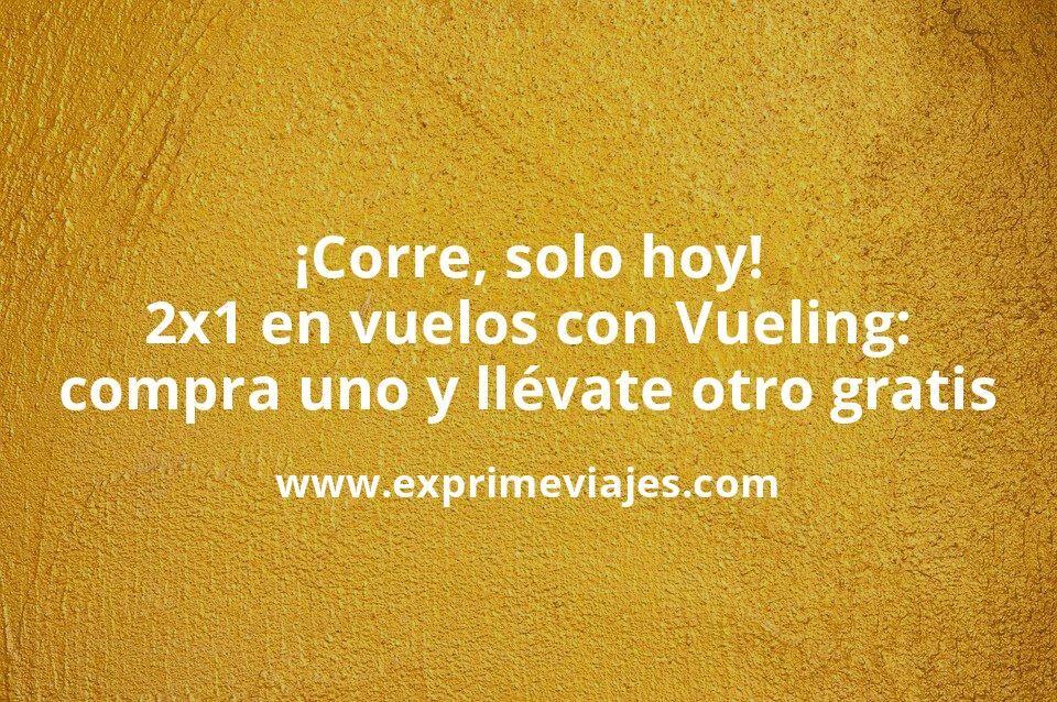 ¡Corre, solo hoy! 2×1 en Vueling: compra un vuelo y llévate otro gratis