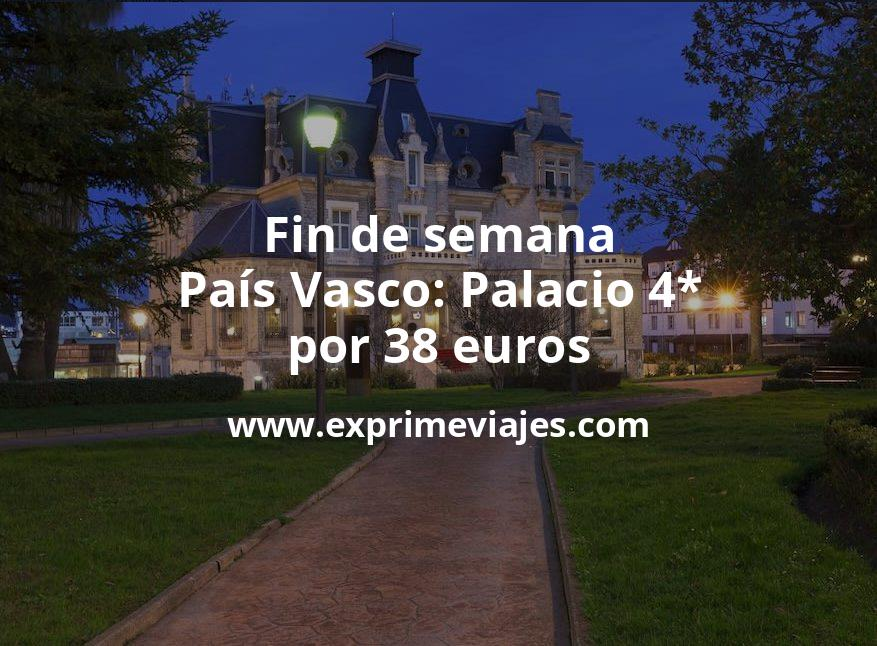 Fin de semana País Vasco: Palacio 4* por 38€ p.p/noche