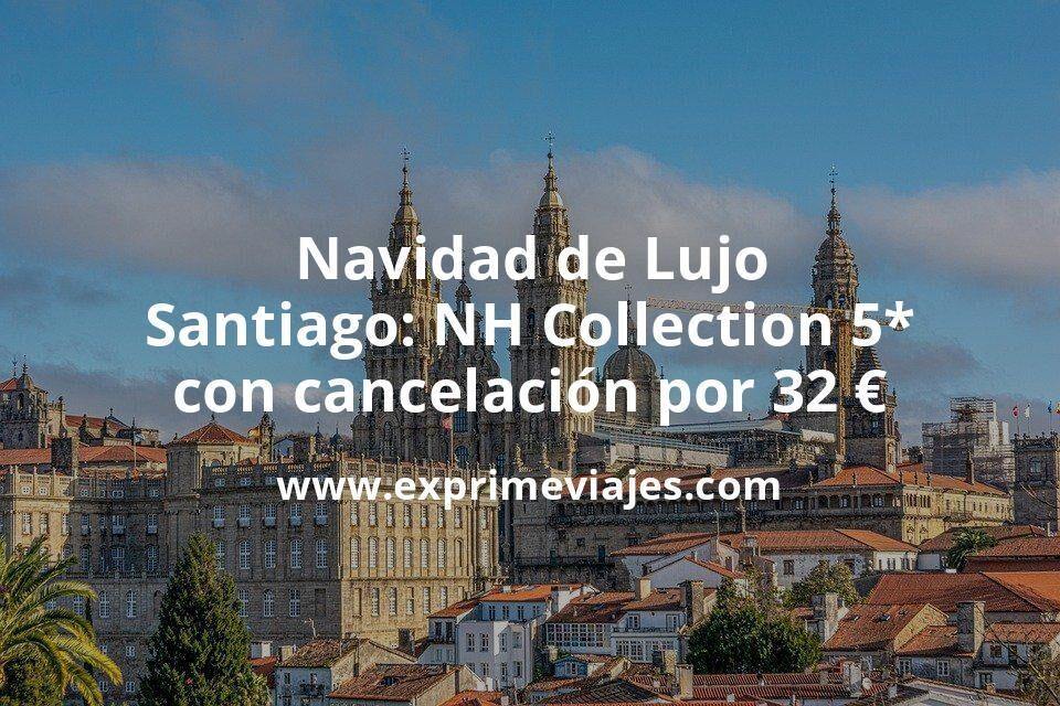 Navidad de Lujo Santiago: NH Collection 5* con cancelación por 32€ p.p/noche