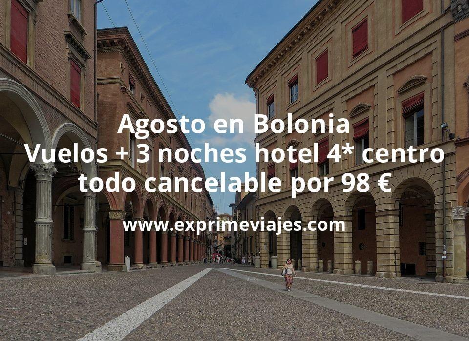 ¡Brutal! Agosto en Bolonia: Vuelos + 3 noches hotel 4* centro todo cancelable por 98euros