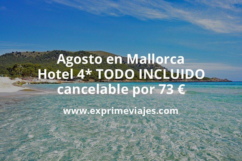 ¡Wow! Agosto en Mallorca: Hotel 4* TODO INCLUIDO cancelable por 73€ p.p/noche
