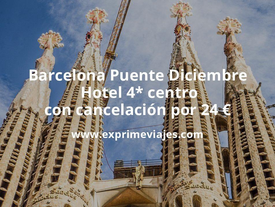 ¡Chollazo! Barcelona Puente Diciembre: Hotel 4* centro con cancelación por 24€ p.p/noche