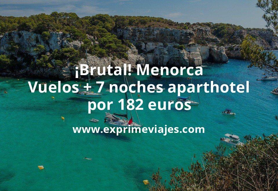 ¡Brutal! Menorca: Vuelos + 7 noches aparthotel por 182euros