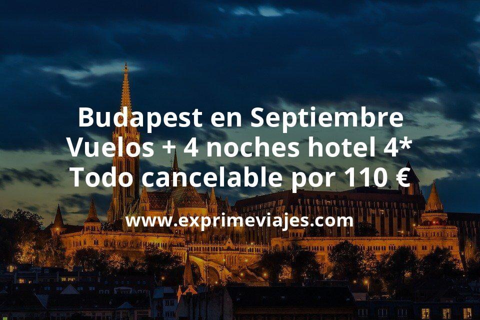 Budapest en Septiembre: Vuelos + 4 noches hotel 4* todo cancelable por 110euros