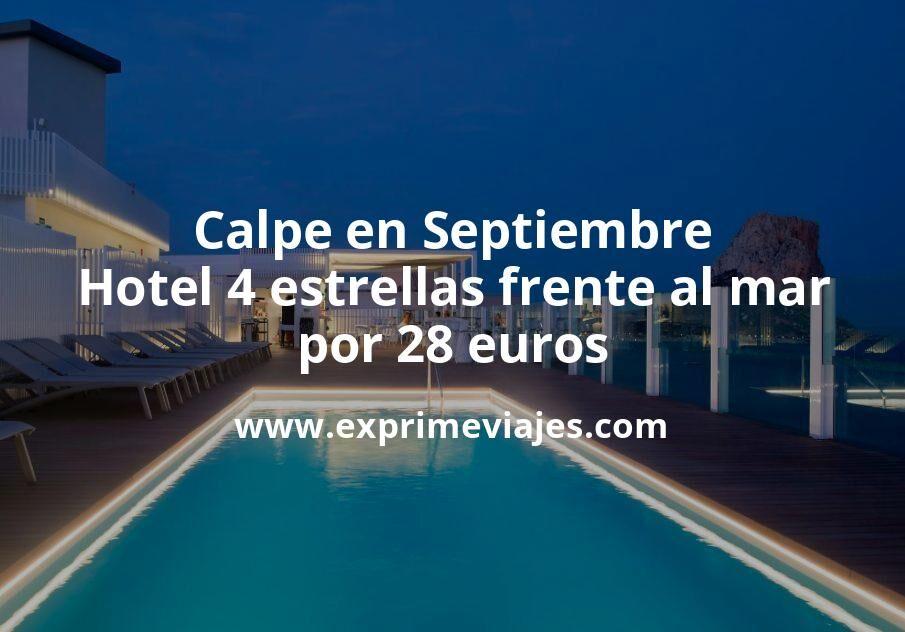 Calpe en Septiembre: Hotel 4 estrellas frente al mar por 28€ p.p/noche
