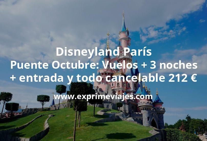 Disneyland París Puente Octubre: Vuelos + 3 noches + entrada todo cancelable por 212€