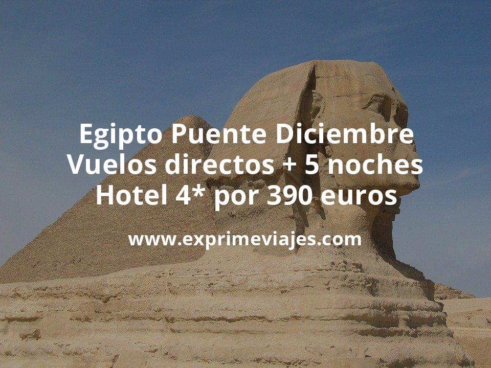 ¡Ofertón! Egipto Puente Diciembre: Vuelos directos + 5 noches hotel 4* por 390euros