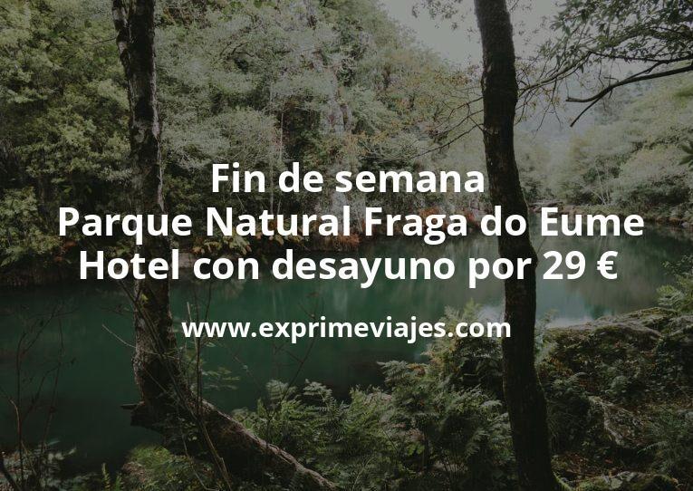 Fin de semana Parque Natural Fraga do Eume: Hotel con desayuno por 29€ p.p/noche