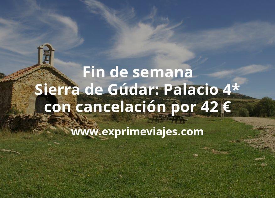 Fin de semana Sierra de Gúdar: Palacio 4* con cancelación por 42€ p.p/noche
