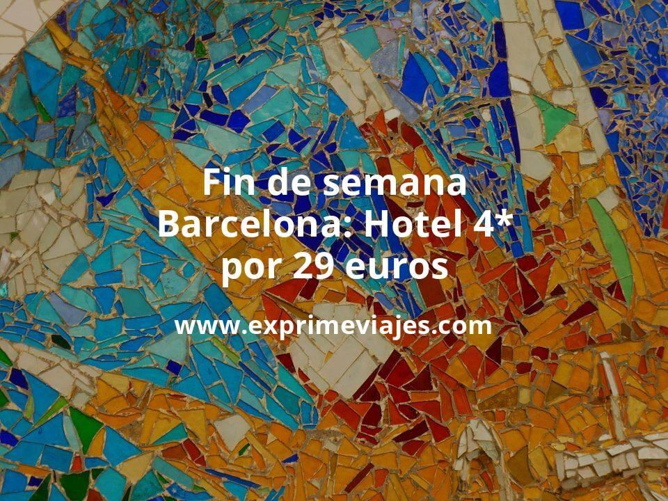 ¡Wow! Fin de semana Barcelona: Hotel 4* por 29€ p.p/noche
