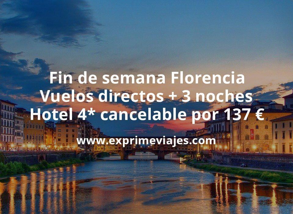 Fin de semana Florencia: Vuelos directos + 3 noches hotel 4* cancelable por 137euros