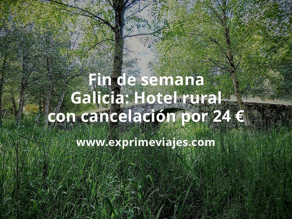 Fin de semana en Galicia: Hotel rural con cancelación por 24€ p.p/noche