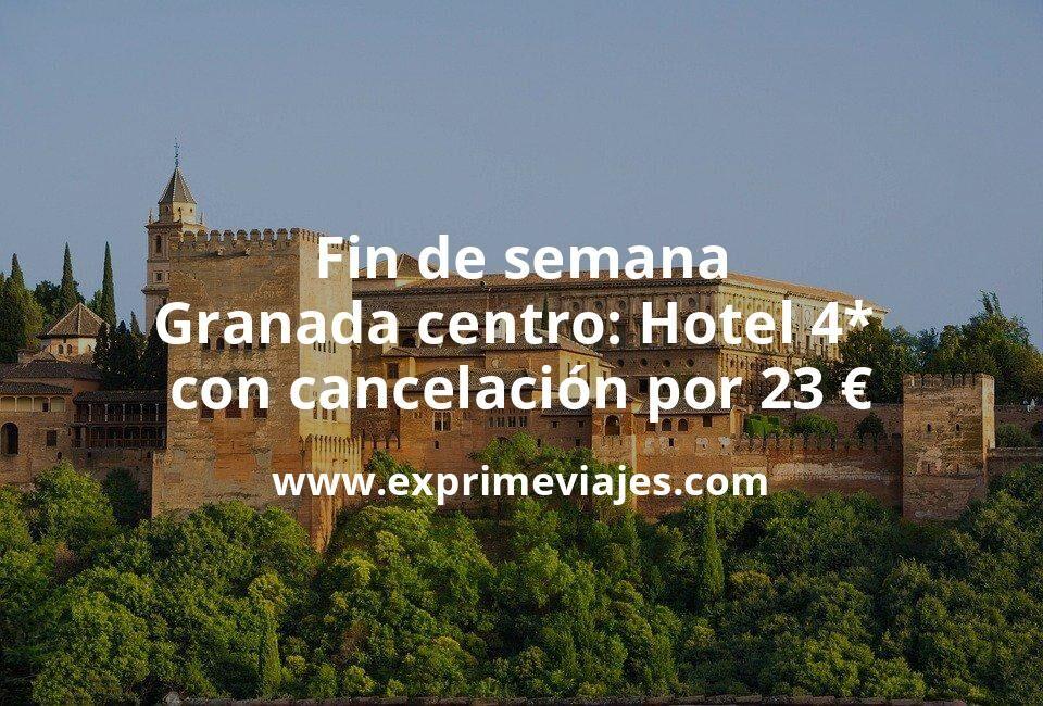 Fin de semana Granada centro: Hotel 4* con cancelación por 23€ p.p/noche