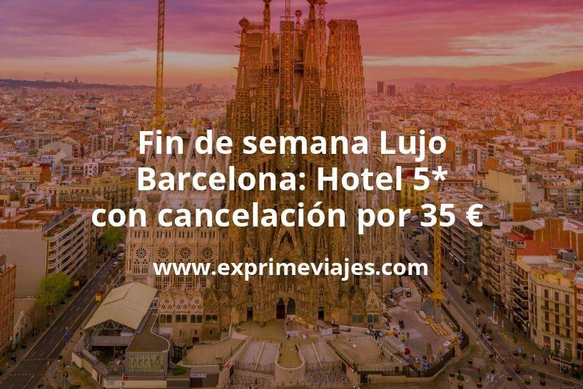 ¡Chollo! Fin de semana Lujo en Barcelona: Hotel 5* con cancelación por 35€ p.p/noche