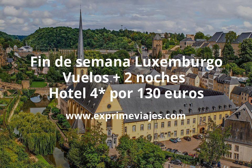 Fin de semana Luxemburgo: Vuelos + 2 noches hotel 4* por 130euros