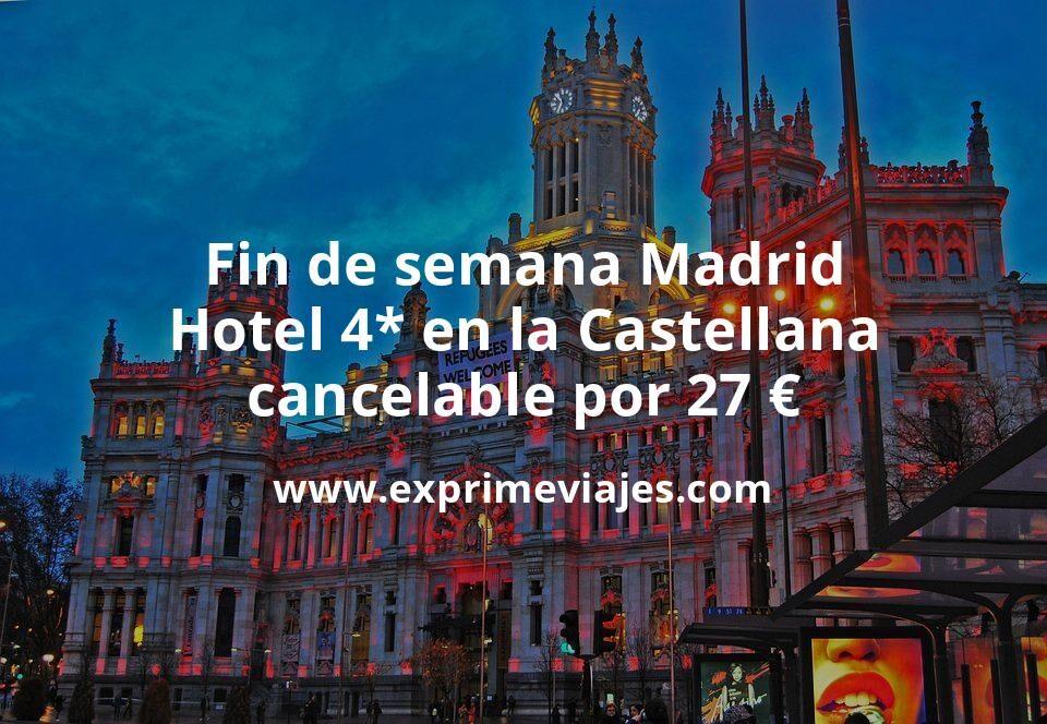 ¡Chollazo! Fin de semana Madrid: Hotel 4* en la Castellana cancelable por 27€ p.p/noche