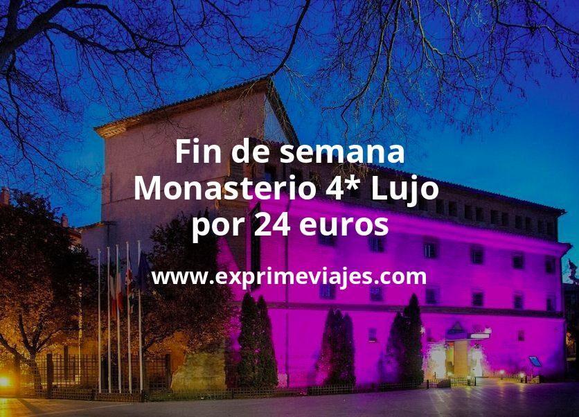 Fin de semana: Monasterio 4* Lujo por 24€ p.p/noche