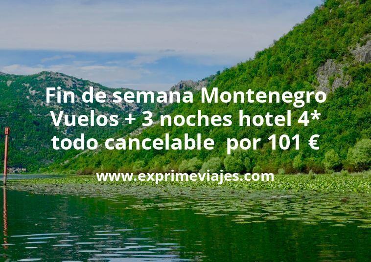 Fin de semana en Montenegro: Vuelos + 3 noches hotel 4* todo cancelable  por 101euros