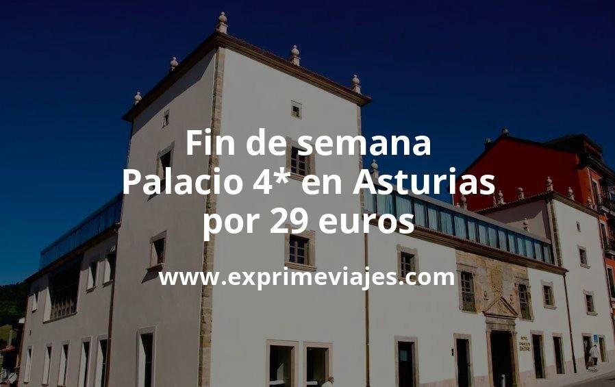 Fin de semana: Palacio 4* en Asturias por 29€ p.p/noche