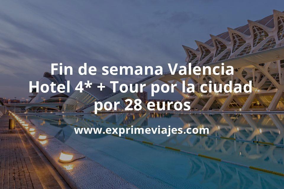 Fin de semana Valencia: Hotel 4* + Tour por la ciudad por 28€ p.p/noche