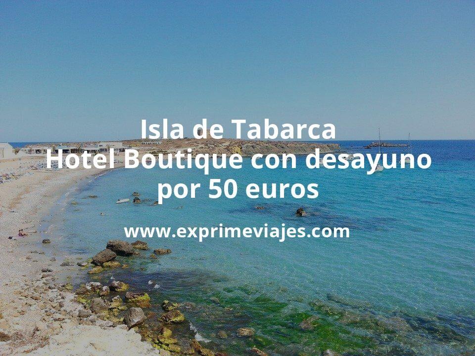Isla de Tabarca: Hotel Boutique con desayuno por 50€ p.p/noche