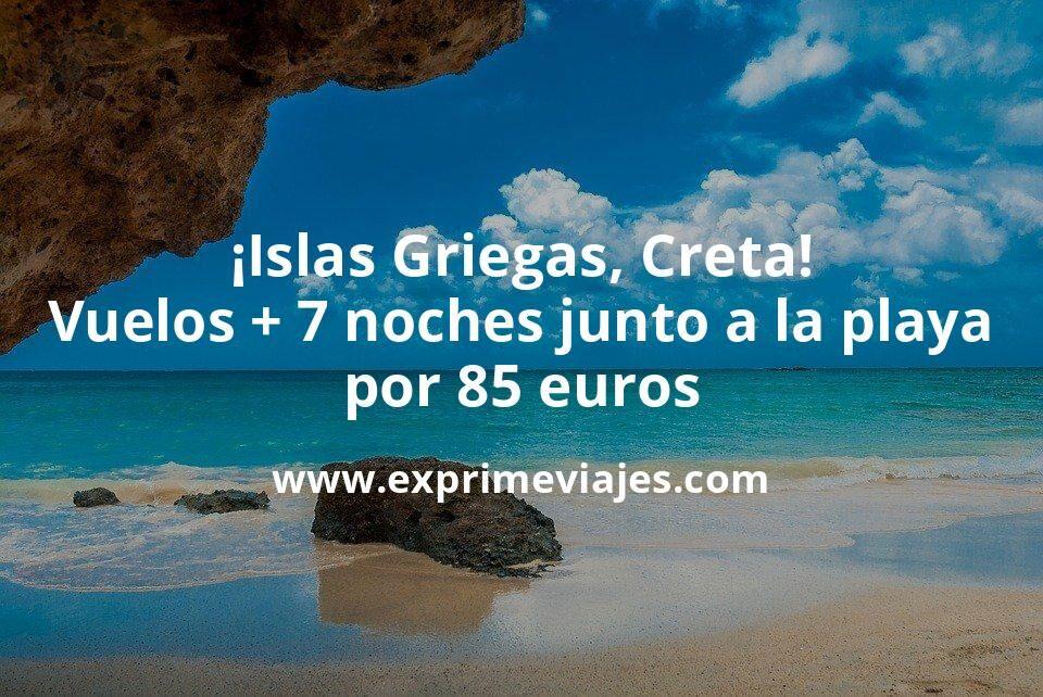 ¡Locura total Islas Griegas! Creta: vuelos + 7 noches junto a la playa por 85euros