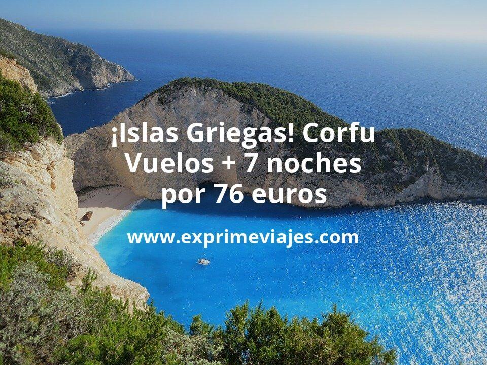 ¡Insuperable, Islas Griegas! Corfú: vuelos + 7 noches por 76euros
