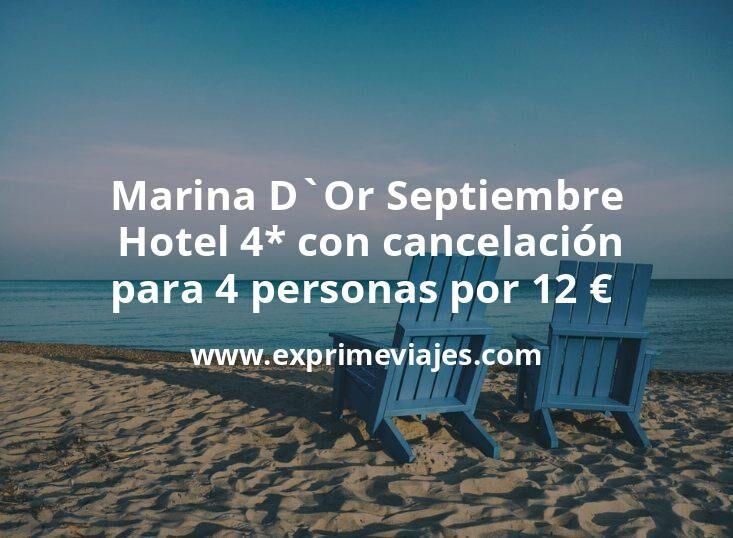 ¡Brutal! Marina D`Or Septiembre: Hotel 4* con cancelación para 4 personas por 12€ p.p/noche